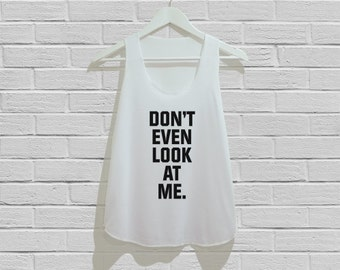 Dont even look at me Tank Top Women Tank Top Size S M L