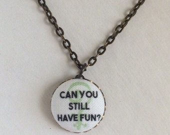 Fabric  pendant button necklace Phish, Wilson lyrics, Can you still have fun?