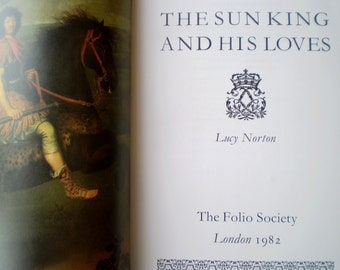 The Sun King And His Loves by Lucy Norton - Published by The Folio Society, London - Illustrated Throughout - 1982