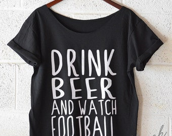 FREE SHIPPING, Drink Beer and Watch Football, Hipster Tshirt, Hipster Shirt, Off Shoulder Shirt, Slouchy Shirt (women, teen girls) S-XXL