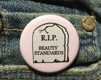 RIP beauty standards button / Body positivity pin / Love yourself pin / Feminist accessory
