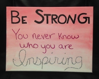 Be strong, you never know who you are inspiring canvas