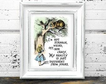 "Alice in Wonderland Quote Printable Poster - ""I'm not strange, weird, off, nor crazy. My reality is just different than yours."""