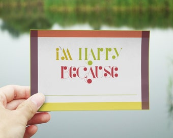 I'm Happy Because PRINTABLE quote card 6x4