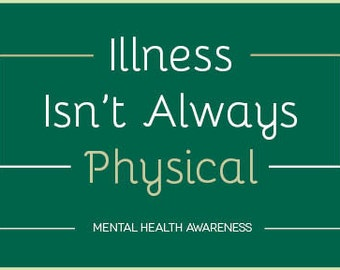 Illness Isn't Always Physical PRINTABLE mental health awareness quote -- 50% DONATION