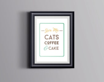 Give Me Cats, Coffee & Cake PRINTED poster 8.5 X 11