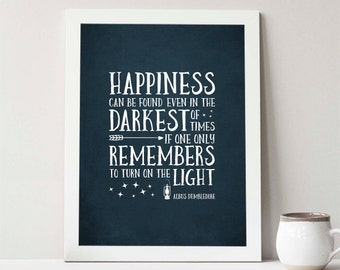 Buy One Get One, Happiness can be found, even in the darkest of times, 8x10 or 11x14, Home Decor, Albus Quote, Quote, nursery decor