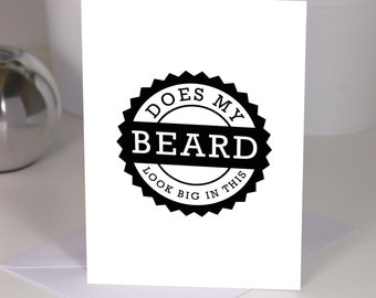 Does my beard look big in this? Funny Beard Birthday Card for a male!