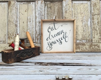 Out Dream Yourself|  Medium Rustic Sign | Home Decor | Mantle Sign | Gallery Wall | Worship