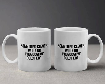 Something Clever Witty or Provocative Funny Quote in Simple Minimalist Style Mug M643