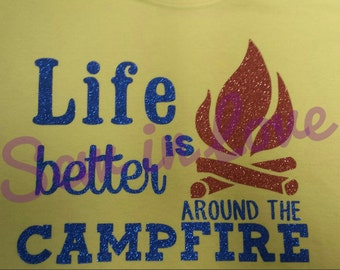 Life is better around the campfire t-shirt