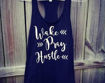 Wake Pray Hustle Tank Top, Wake up Pray Hustle Shirt, Inspirational Shirt