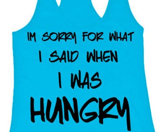 im sorry for what i said when i was hungry - tank top