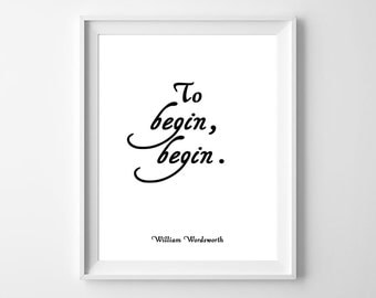 To begin begin, William Wordsworth, poster, print, home poster, wall decor, motivational, typography art, quote
