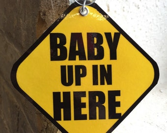 Baby Up In Here Suction Car Sign