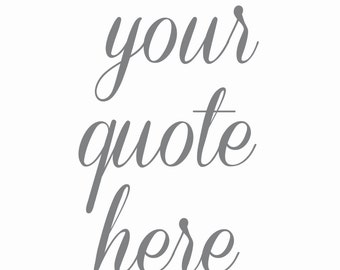 YOUR QUOTE HERE | Printable Art | Custom Print | Inspiration