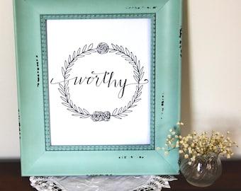 Worthy Printable Art, Home Decoration, Instant Download, Motivational, Digital Download, Inspirational