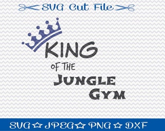 King of the Jungle Gym SVG File / SVG Cut File for Silhouette / Little Boy svg / SVG Sayings / Svg Quotes