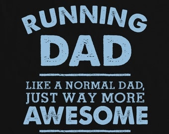 I'm A Running Dad, Like A Normal Dad Just Way More Awesome Mens T Shirt - Fathers Day Gift, Birthday Present, Christmas Gift For Him
