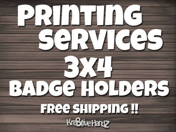 PRINTING SERVICES For 3x4 Badge Holders inserts - Free Shipping!!