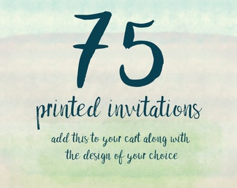 75 Printed Invitations