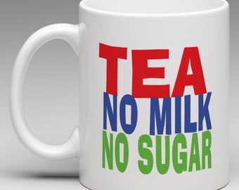 How you like it - Tea No Milk  No Sugar - Novelty Mug