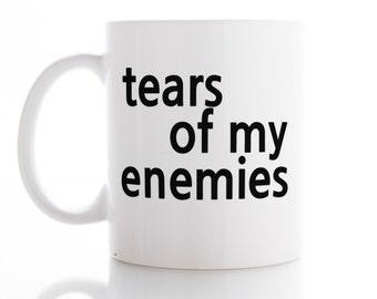 Tears Of My Enemies, Coffee Mug, Tea Mug,  Unique Mug, funny Mug, Office Mug,  Coffee cup.