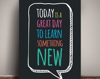 A4 - Today is a great day to learn something new - black - classroom kid's room poster - instant download printable