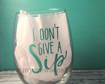 I don't give a sip! Stemless wine glass, 15oz wine glasses, wine glass, wine glass gifts, hostess gift