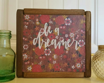 Wood signs, wooden signs, rustic signs, rustic decor, handmade signs, handpainted signs, handlettered, be a dreamer, shabby chic