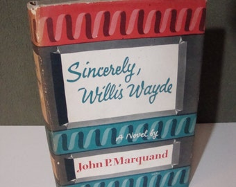 Sincerly, Willis Wayde by John P. Marquand Vintage Hardcover Novel with Dust Jacket 1955 Book Club Edition