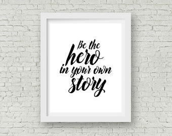 Printable Be the Hero in your Own Story, INSTANT DOWNLOAD, 8x10, Inspirational quote home decor