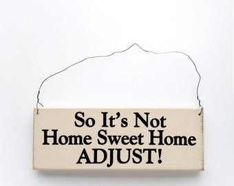 Wood Sign Saying So It's Not Home Sweet Home, Adjust! -  Funny/Inspirational Sayings - Hanging Sign - Distressed/Rustic