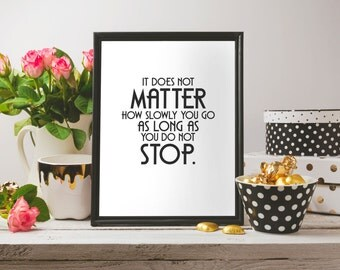 Printable minimalist, Inspiration print, It does not matter how slowly you go, Inspirational poster, Quote print,Instant download,Home decor