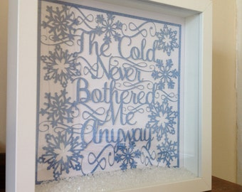 The Cold Never Bothered Me Anyway - Frozen inspired quote - Paper Cut Box Frame