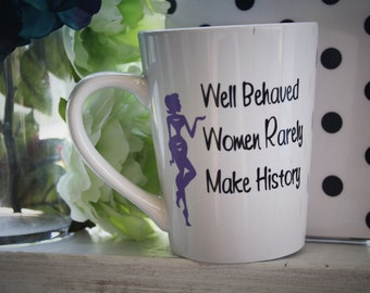 Coffee mug, gift for her, cute mug, funny mug, quote mug, coffee cup, strong women,  well behaved women rarely make history