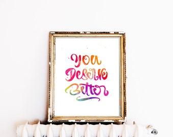 You Deserve Better // Watercolour Print