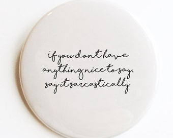 Say it sarcastically Pocket Mirror, Pin Back Button or Magnet