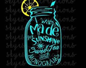 I was made for sunshine, sweet tea and monograms, svg