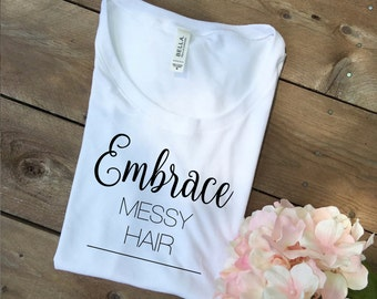 Embrace Messy Hair - Ladies Tee Shirt