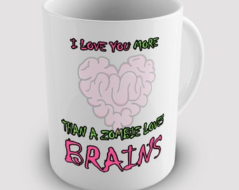 Love You More Than Zombie Brains Ceramic Novelty Mug