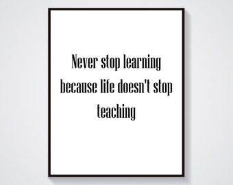 Never Stop Learning Because Life Doesn't Stop Teaching - Educational Quotes - Motivational Quotes For Students - Quotes For Teachers