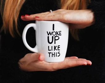 Big Handpainted Mug, Big White Coffee Mug, Coffee Mug, White Coffee Mug, Coffee Mug for Friend, Love Mug, Big Tea Mug - I Woke Up Like This