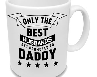 Only the BEST Husbands get promoted to DADDY * Father's Day Mug * Coffee Cup *