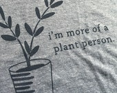 I'm more of a plant person, funny plants shirt, gardener gift tee, graphic screen printed tee, unisex cut (size EXTRA LARGE)