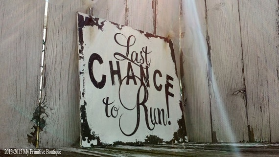 LAST CHANCE to RUN Sign, Shabby Chic Sign,  Vintage Wedding Sign, Humorous Wedding Sign, Signature Signs by Cheryl Westerkamp