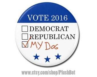 "Funny Dog Political Button 1.25"" or 2.25"" Pinback Pin Button President Campaign Democrat Republican Puppy Vote Voting"