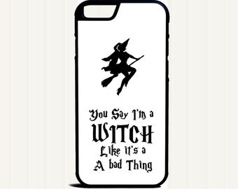 You Say I'm a Witch Like It's a Bad Thing Phone Case for iPhone 4 4s 5 5s 5c SE 6 6s 7  6 6s 7 Plus Galaxy s4 s5 s6 s7 Edge