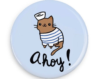 Ahoy Sailor Cat Magnet Mirror Bottle Opener or Pinback Button Cute Pin Badge