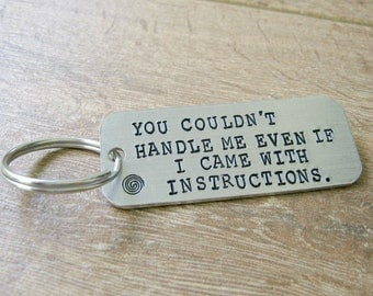 You Couldn't Handle Me Even If I Came With Instructions Keychain, custom backside, sarcastic quote, humorous quote, funny keychain K-ALB